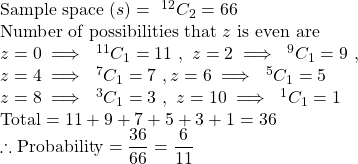 \text{Sample space }(s)=\ ^{12}C_2=66\\\text{Number of possibilities that }z \text{ is even are}\\z=0\implies \ ^{11}C_1=11\ ,\ z=2\implies \ ^9C_1=9\ ,\\  z=4\implies \ ^7C_1=7\ ,z=6\implies \ ^5C_1=5\\z=8\implies \ ^3C_1=3\ ,\ z=10\implies\ ^1C_1=1\\\text{Total}=11+9+7+5+3+1=36\\ \therefore\text{Probability}=\dfrac{36}{66}=\dfrac{6}{11}