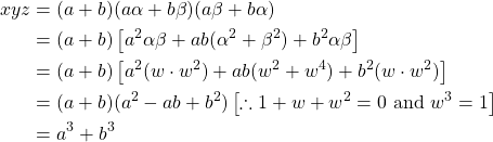 \begin{aligned}xyz&=(a+b)(a\alpha+b \beta)(a\beta+b \alpha)\\&=(a+b)\left[ a^2 \alpha \beta+ab(\alpha^2+\beta^2)+b^2 \alpha \beta \right]\\&=(a+b)\left[ a^2(w\cdot w^2)+ab(w^2+w^4)+b^2(w \cdot w^2) \right]\\&=(a+b)(a^2-ab+b^2)\left[ \therefore 1+w+w^2=0 \text { and } w^3=1 \right]\\&=a^3+b^3 \end{aligned}
